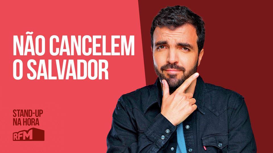 Salvador Martinha: Não cancele...