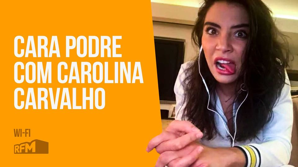 Cara Podre com Carolina Carvalho