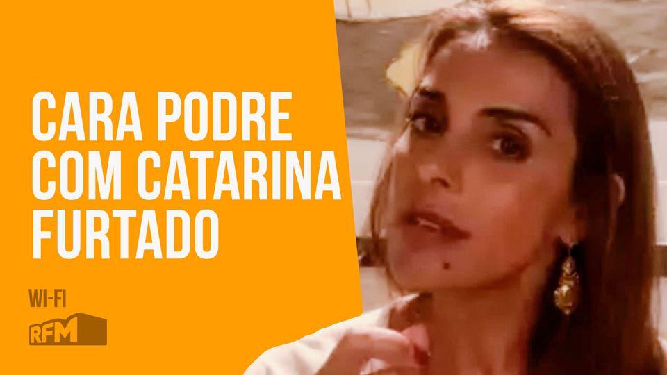 Cara Podre com Catarina Furtado