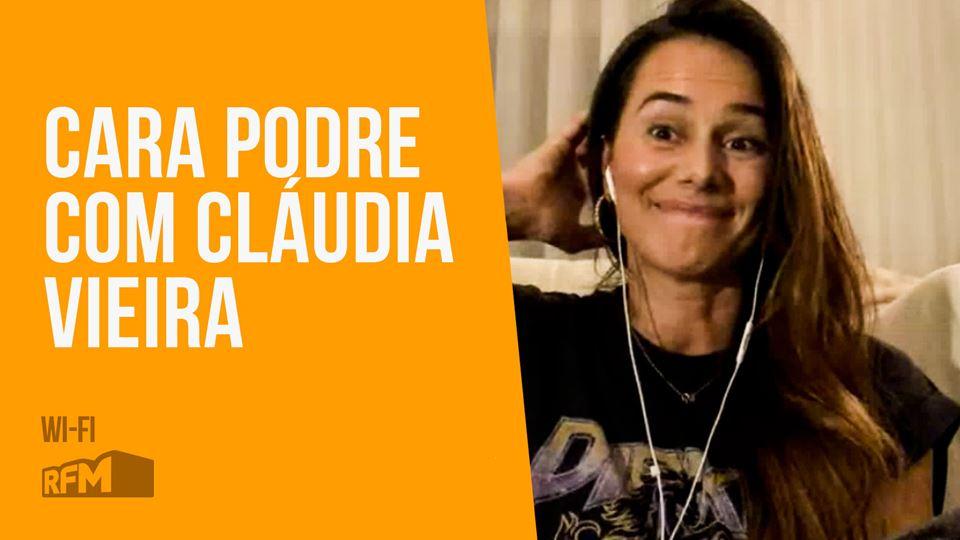 Cara Podre com Cláudia Vieira