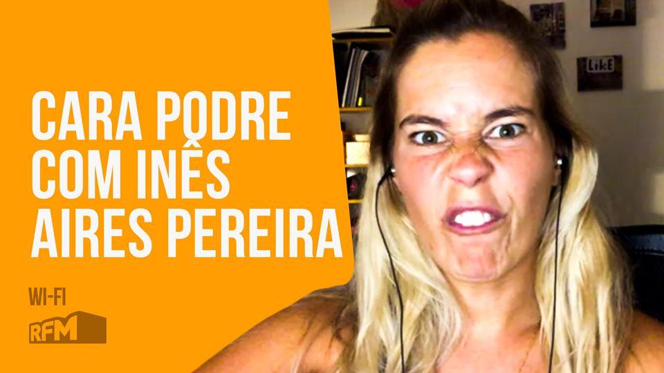 Cara Podre com Inês Aires Pereira