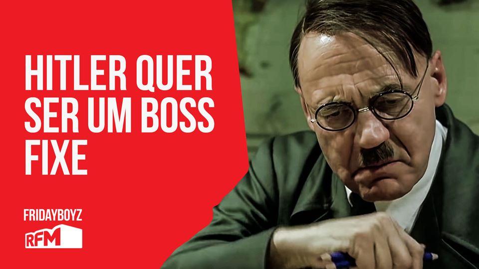 Hitler quer ser um boss fixe p...