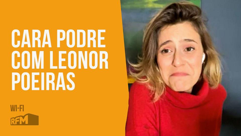 Cara Podre com Leonor Poeiras