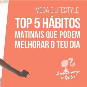 Barbie - top 5 hábitos matinais